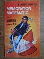 Anticariat: Eugen Guran - Memorator matematic, geometria, clasele 6-8 (volumul 1)
