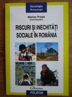 Anticariat: Marian Preda - Riscuri si inechitati sociale in Romania