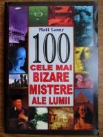 Matt Lamy - 100 cele mai bizare mistere ale lumii