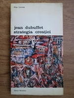 Anticariat: Max Loreau - Jean Dubuffet. Strategia creatiei