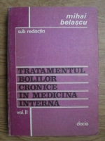 Anticariat: Mihai Belascu - Tratamentul bolilor cronice in medicina interna (volumul 2)