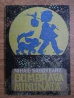 Anticariat: Mihail Sadoveanu - Dumbrava minunata (ilustratii de V. Penisoara Stegaru)