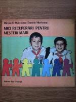 Anticariat: Mircea Munteanu, Daniela Munteanu - Mici recuperari pentru mesterii mari