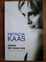 Patricia Kaas - Umbra din vocea mea. Autobiografie
