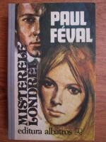 Anticariat: Paul Feval - Misterele Londrei (volumul 2)