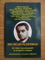 Anticariat: Tesu Solomovici (coord) -  Wilhelm Filderman, un lider incontestabil al evreimii romane