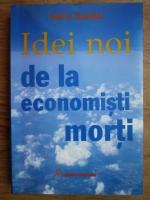 Anticariat: Todd G. Buchholz - Idei noi de la economisti morti