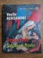 Anticariat: Vasile Alecsandri - Despot Voda, Sanziana si Pepelea