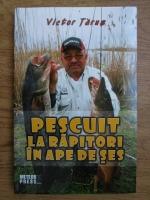 Anticariat: Victor Tarus - Pescuit la rapitori in ape de ses