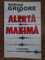 Anticariat: Adrian Grigore - Alerta maxima