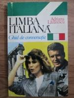 Adriana Lazarescu - Limba italiana. Ghid de conversatie
