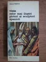 Anticariat: Antonio Palomino - Viata celor mai ilustri pictori si sculptori spanioli