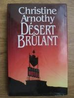 Anticariat: Christine Arnothy - Desert brulant