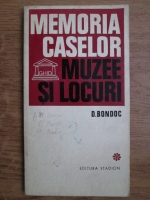 Anticariat: D. Bondoc - Memoria caselor. Muzee si locuri