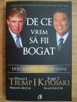 Anticariat: Donald J. Trump, Robert T. Kiyosaki - De ce vrem sa fii bogat. Doi oameni, acelasi mesaj