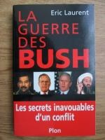 Anticariat: Eric Laurent - La guerre des Bush. Les secrets inavouables d un conflit