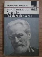 Anticariat: Florentin Popescu - Pe urmele lui Vasile Voiculescu
