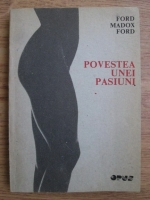Anticariat: Ford Madox Ford - Povestea unei pasiuni