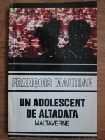 Anticariat: Francois Mauriac - Un adolescent de altadata. Maltaverne