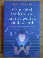 Anticariat: Gary Chapman - Cele cinci limbaje ale iubirii pentru adolescenti