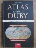 Anticariat: Georges Duby - Atlas istoric Duby. Toata istoria lumii in 300 de harti