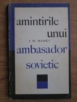 Anticariat: I. M. Maiski - Amintirile unui ambasador sovietic
