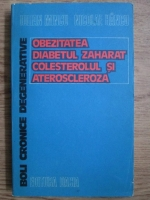 Anticariat: Iulian Mincu, Nicolae Hancu - Boli cronice degenerative. Obezitatea, diabetul zaharat, colesterolul si ateroscleroza