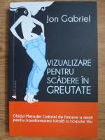 Anticariat: Jon Gabriel - Vizualizare pentru scadere in greutate