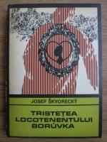 Anticariat: Josef Skvorecky - Tristetea locotenentului Boruvka