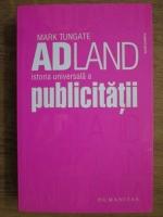 Mark Tungate - Adland, istoria universala a publicitatii