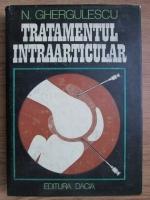 Anticariat: N. Ghergulescu - Tratamentul intraarticular