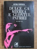 Anticariat: Petru Popescu - Dulce ca mierea e glontul patriei