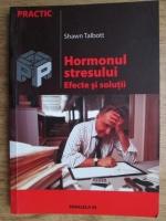 Shawn Talbott - Hormonul stresului. Efecte si solutii