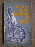 Anticariat: V. M. Travinski - Cum au pierit milioane de negri