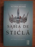 Victoria Aveyard - Sabia de sticla. Orice revolta cere sacrificii