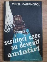 Anticariat: Virgil Carianopol - Scriitori care au devenit amintiri (volumul 2)