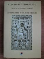 Anticariat: Alex Mihai Stoenescu - Tratat de istoriografie generala (volumul 1, introducere in studiul istoriei)