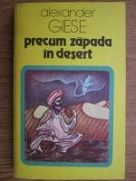 Anticariat: Alexander Giese - Precum zapada in desert