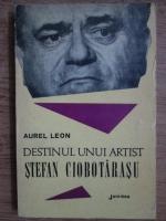 Anticariat: Aurel Leon - Destinul unui artist, Stefan Ciobotarasu