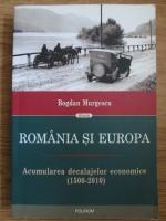 Bogdan Murgescu - Romania si Europa. Acumularea decalajelor economice (1500-2010)