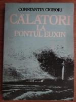 Anticariat: Constantin Cioroiu - Calatori la Pontul Euxin
