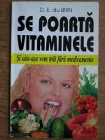 Anticariat: D. E. du Brin - Se poarta vitaminele. Si uite-asa vom trai fara medicamente