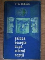 Anticariat: Fritz Habeck - Salupa soseste dupa miezul noptii