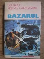 Anticariat: Gustavo Alvarez Gardeaz Abal - Bazarul