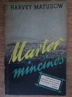 Anticariat: Harvey Matusow - Martor mincinos