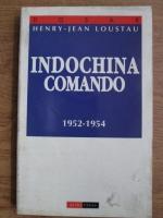 Anticariat: Henry Jean Loustau - Indochina comando 1952-1954