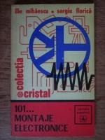 Anticariat: Ilie Mihaescu, Sergiu Florica - 101...montaje electronice