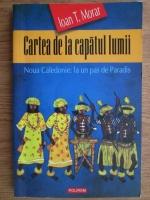Ioan Moraru - Cartea de la capatul lumii. Noua Caledonie: la un pas de Paradis