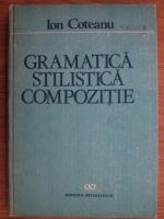 Anticariat: Ion Coteanu - Gramatica, stilistica, compozitie