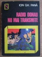 Ion Gh. Pana - Radio Donau nu mai transmite